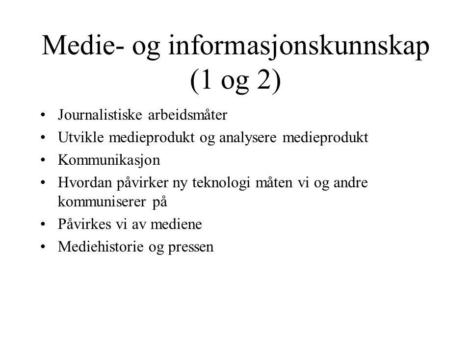 Medie- og informasjonskunnskap (1 og 2) Journalistiske arbeidsmåter Utvikle medieprodukt og analysere medieprodukt Kommunikasjon Hvordan påvirker ny t