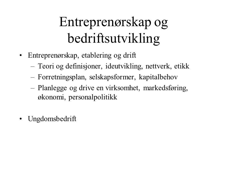 Entreprenørskap og bedriftsutvikling Entreprenørskap, etablering og drift –Teori og definisjoner, ideutvikling, nettverk, etikk –Forretningsplan, sels