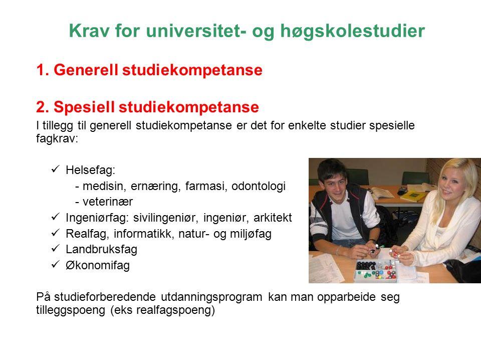 Krav for universitet- og høgskolestudier 1. Generell studiekompetanse 2. Spesiell studiekompetanse I tillegg til generell studiekompetanse er det for