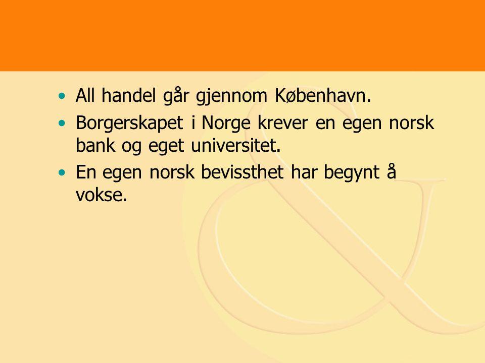 All handel går gjennom København. Borgerskapet i Norge krever en egen norsk bank og eget universitet. En egen norsk bevissthet har begynt å vokse.