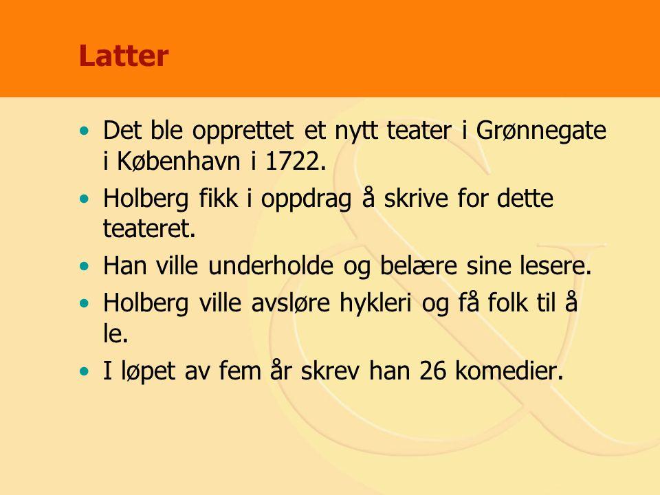 Latter Det ble opprettet et nytt teater i Grønnegate i København i 1722. Holberg fikk i oppdrag å skrive for dette teateret. Han ville underholde og b