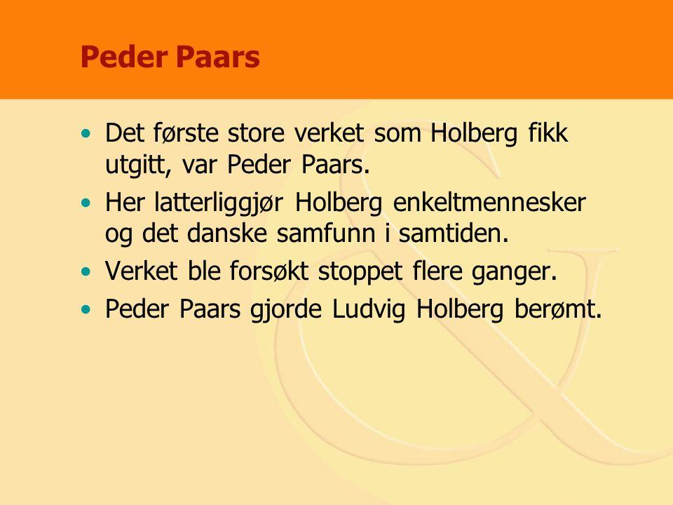 Peder Paars Det første store verket som Holberg fikk utgitt, var Peder Paars. Her latterliggjør Holberg enkeltmennesker og det danske samfunn i samtid
