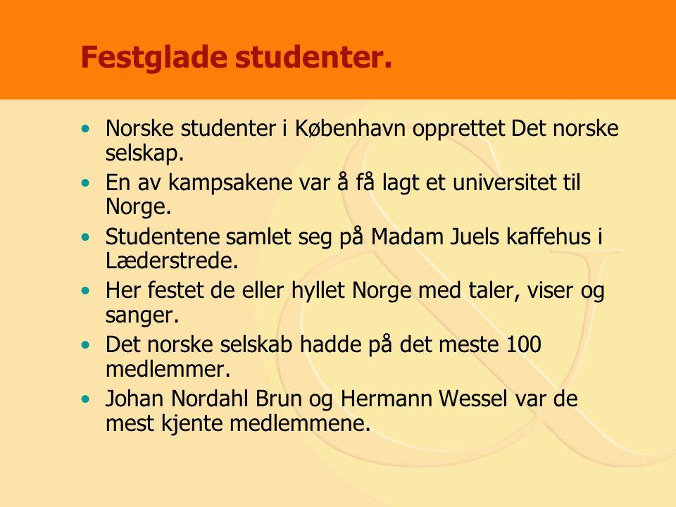 Festglade studenter. Norske studenter i København opprettet Det norske selskap. En av kampsakene var å få lagt et universitet til Norge. Studentene sa