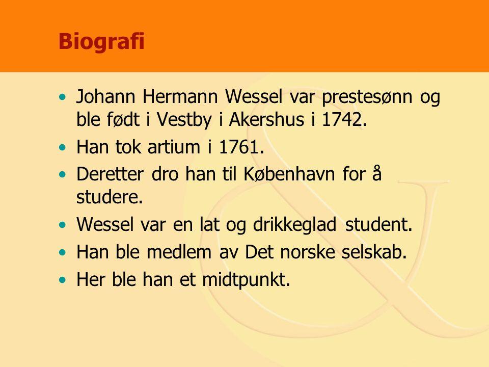 Biografi Johann Hermann Wessel var prestesønn og ble født i Vestby i Akershus i 1742. Han tok artium i 1761. Deretter dro han til København for å stud