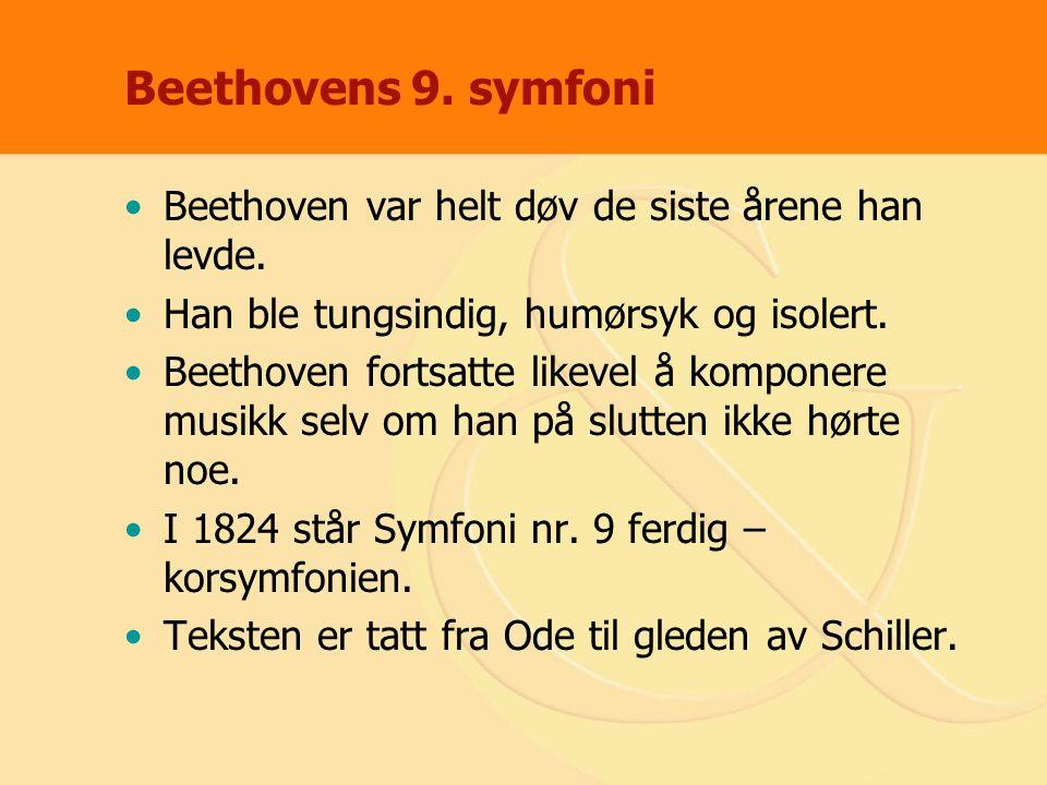 Beethovens 9. symfoni Beethoven var helt døv de siste årene han levde. Han ble tungsindig, humørsyk og isolert. Beethoven fortsatte likevel å komponer