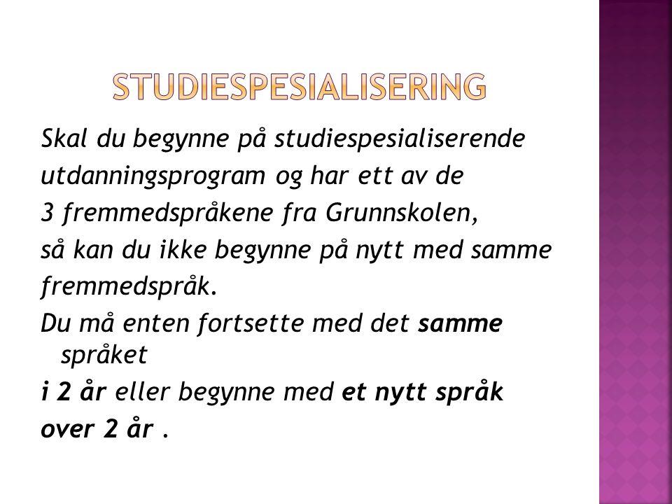 Skal du begynne på studiespesialiserende utdanningsprogram og har ett av de 3 fremmedspråkene fra Grunnskolen, så kan du ikke begynne på nytt med samm