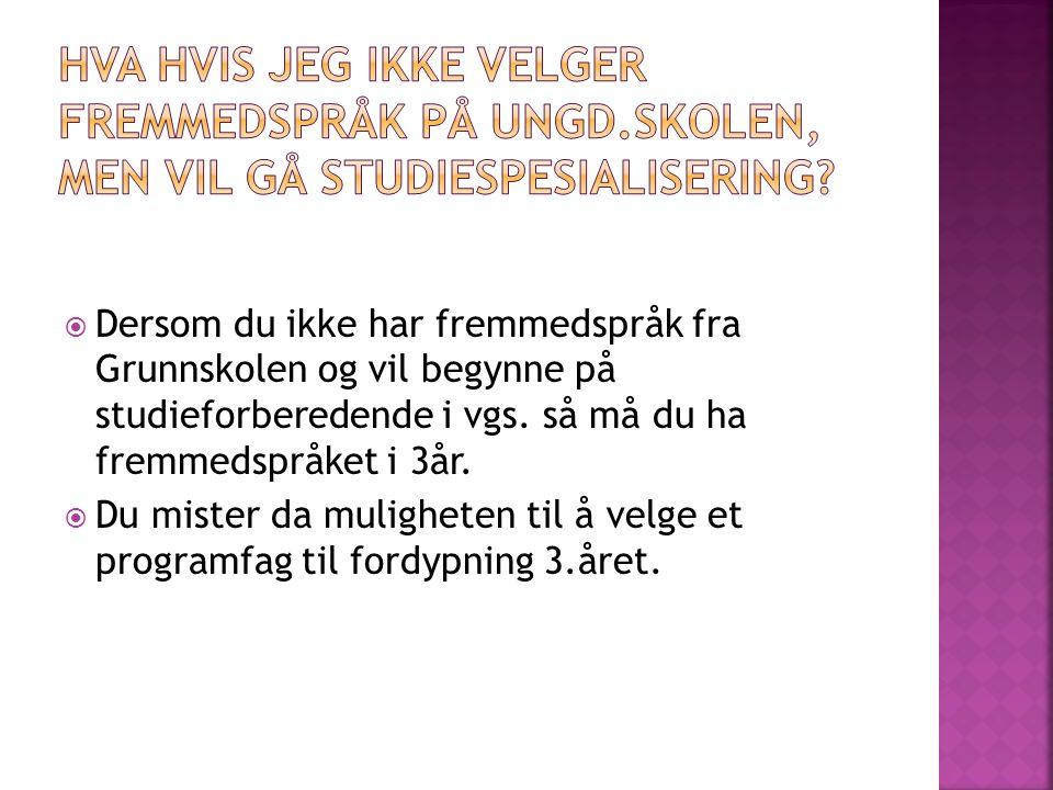  Dersom du ikke har fremmedspråk fra Grunnskolen og vil begynne på studieforberedende i vgs. så må du ha fremmedspråket i 3år.  Du mister da mulighe