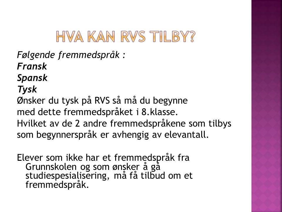Følgende fremmedspråk : Fransk Spansk Tysk Ønsker du tysk på RVS så må du begynne med dette fremmedspråket i 8.klasse.