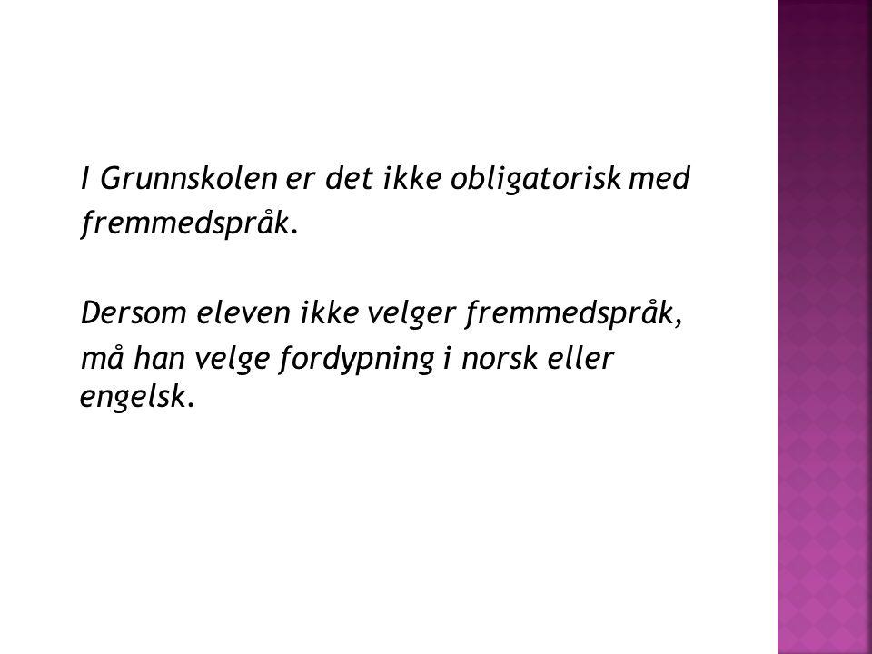 I Grunnskolen er det ikke obligatorisk med fremmedspråk. Dersom eleven ikke velger fremmedspråk, må han velge fordypning i norsk eller engelsk.