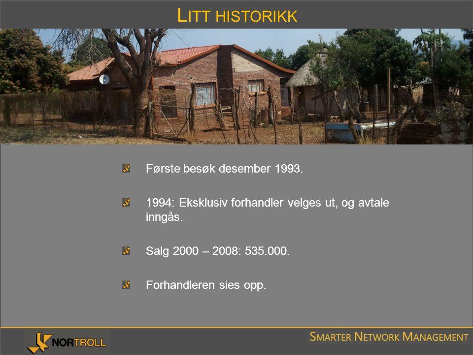 L ITT HISTORIKK Første besøk desember 1993. 1994: Eksklusiv forhandler velges ut, og avtale inngås. Salg 2000 – 2008: 535.000. Forhandleren sies opp.