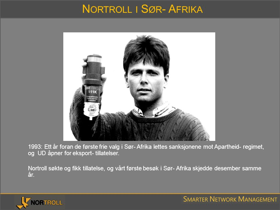 N ORTROLL I S ØR - A FRIKA 1993: Ett år foran de første frie valg i Sør- Afrika lettes sanksjonene mot Apartheid- regimet, og UD åpner for eksport- ti