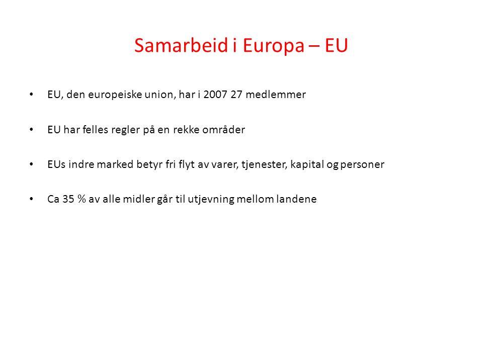 Samarbeid i Europa – EU EU, den europeiske union, har i 2007 27 medlemmer EU har felles regler på en rekke områder EUs indre marked betyr fri flyt av varer, tjenester, kapital og personer Ca 35 % av alle midler går til utjevning mellom landene