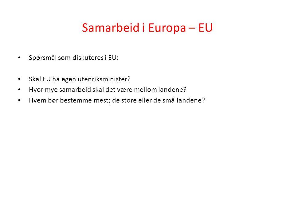 Samarbeid i Europa – EU Spørsmål som diskuteres i EU; Skal EU ha egen utenriksminister.