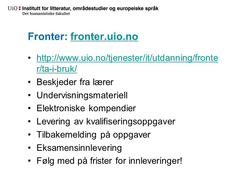Fronter: fronter.uio.nofronter.uio.no http://www.uio.no/tjenester/it/utdanning/fronte r/ta-i-bruk/http://www.uio.no/tjenester/it/utdanning/fronte r/ta-i-bruk/ Beskjeder fra lærer Undervisningsmateriell Elektroniske kompendier Levering av kvalifiseringsoppgaver Tilbakemelding på oppgaver Eksamensinnlevering Følg med på frister for innleveringer!