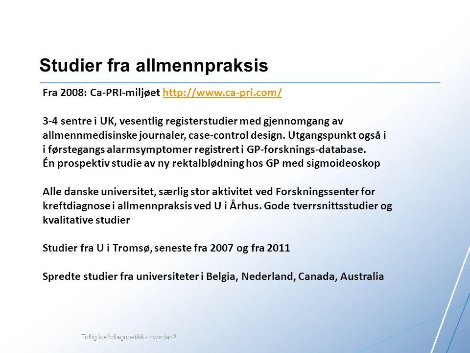 Studier fra allmennpraksis Fra 2008: Ca-PRI-miljøet http://www.ca-pri.com/http://www.ca-pri.com/ 3-4 sentre i UK, vesentlig registerstudier med gjennomgang av allmennmedisinske journaler, case-control design.