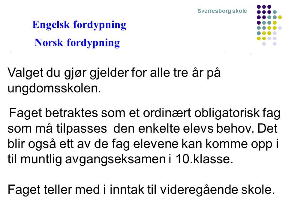 Sverresborg skole Engelsk fordypning Norsk fordypning Faget betraktes som et ordinært obligatorisk fag som må tilpasses den enkelte elevs behov.