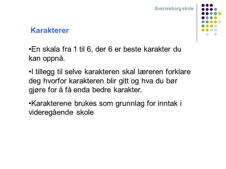 Sverresborg skole Karakterer En skala fra 1 til 6, der 6 er beste karakter du kan oppnå.