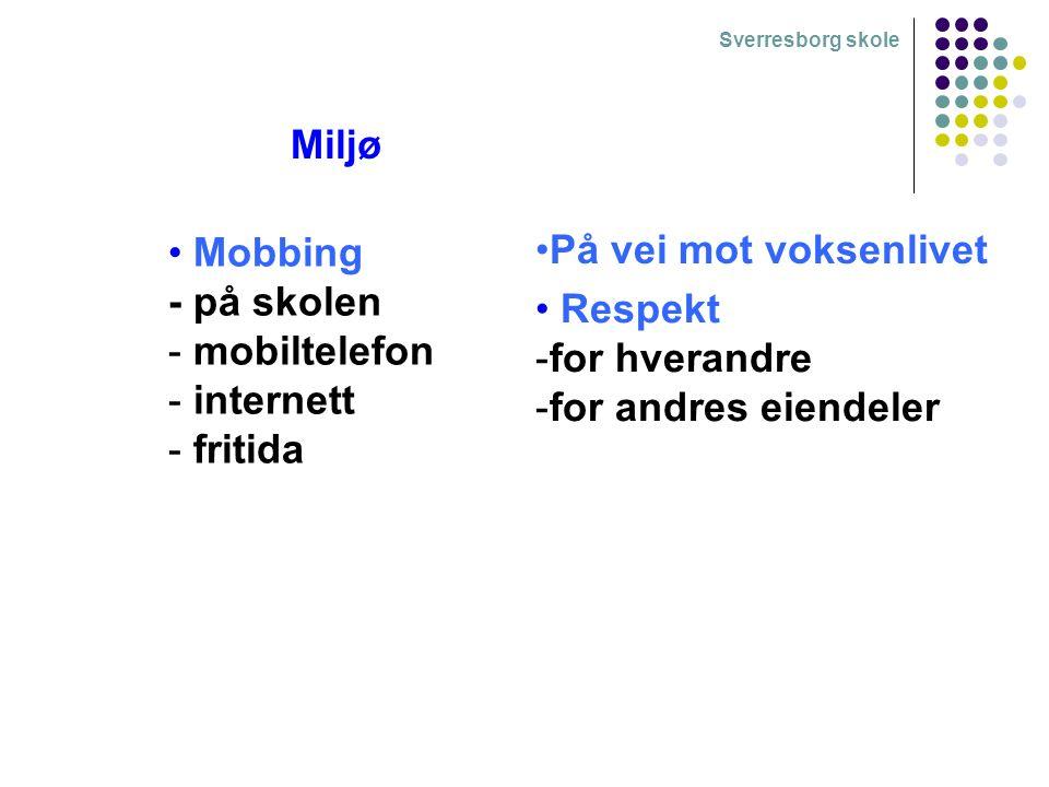 Sverresborg skole Miljø Mobbing - på skolen - mobiltelefon - internett - fritida På vei mot voksenlivet Respekt -for hverandre -for andres eiendeler