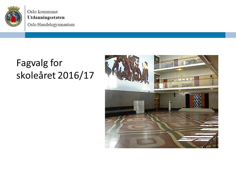 Oslo kommune Utdanningsetaten Fagvalg for skoleåret 2016/17 Oslo Handelsgymnasium