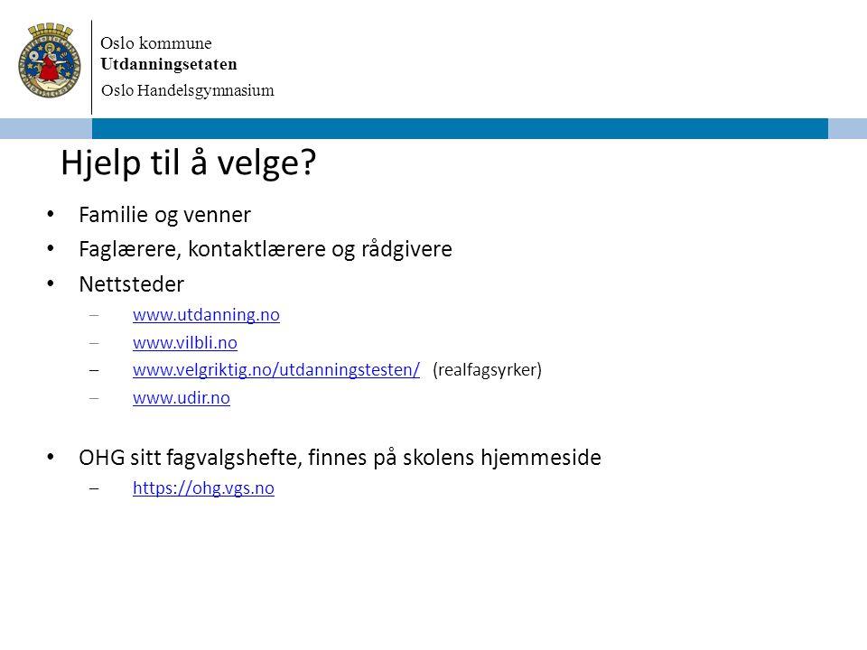 Oslo kommune Utdanningsetaten Oslo Handelsgymnasium Hjelp til å velge? Familie og venner Faglærere, kontaktlærere og rådgivere Nettsteder –www.utdanni