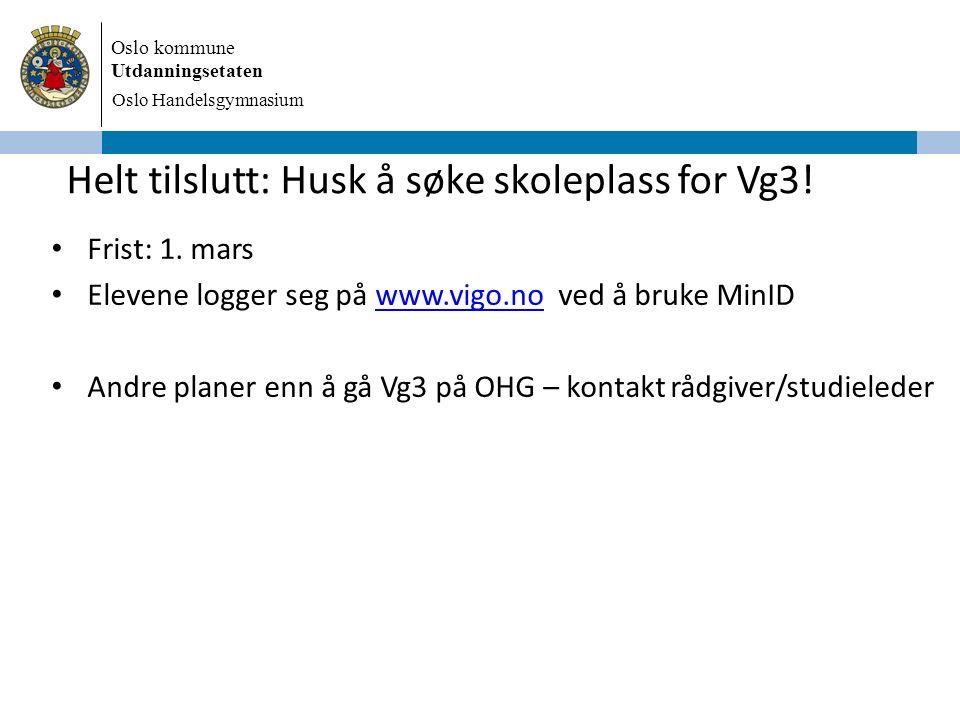 Oslo kommune Utdanningsetaten Oslo Handelsgymnasium Helt tilslutt: Husk å søke skoleplass for Vg3! Frist: 1. mars Elevene logger seg på www.vigo.no ve