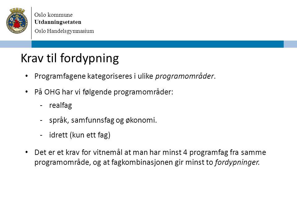 Oslo kommune Utdanningsetaten Oslo Handelsgymnasium Krav til fordypning Programfagene kategoriseres i ulike programområder. På OHG har vi følgende pro