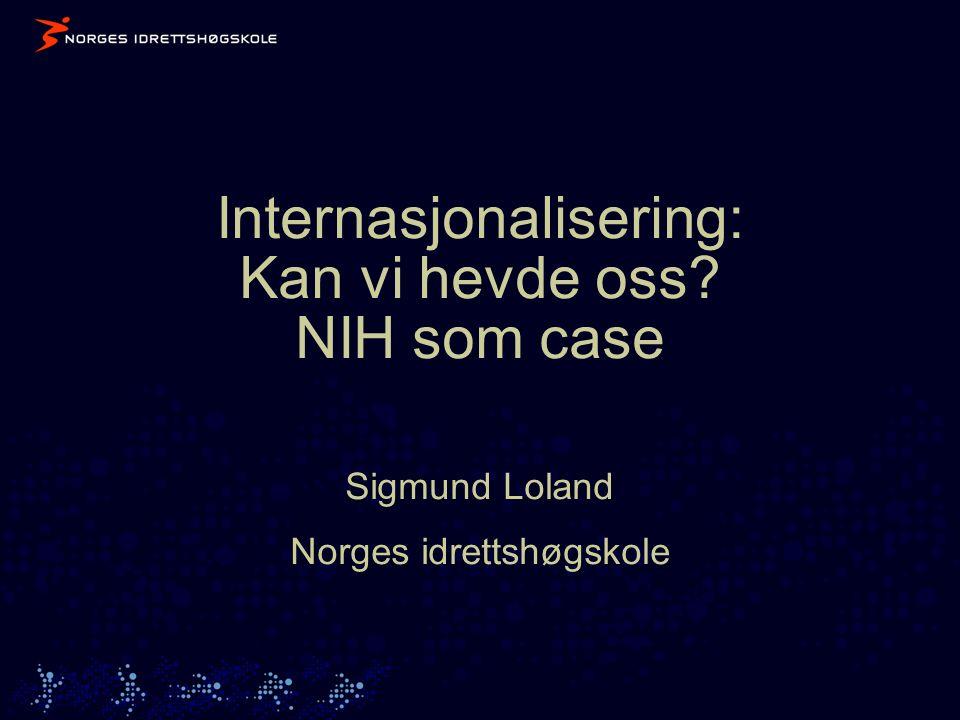 Internasjonalisering: Kan vi hevde oss NIH som case Sigmund Loland Norges idrettshøgskole