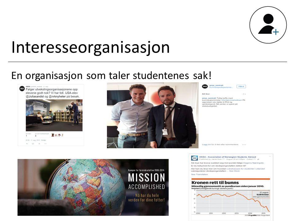 Interesseorganisasjon En organisasjon som taler studentenes sak!