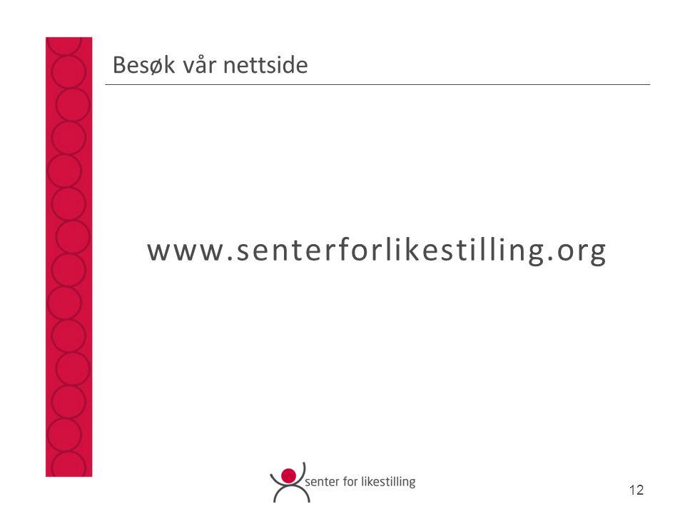 Besøk vår nettside www.senterforlikestilling.org 12