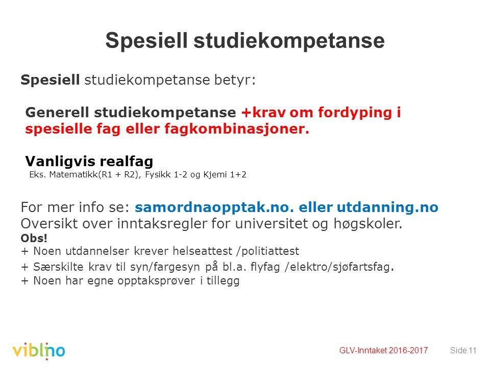 Spesiell studiekompetanse Side 11 Spesiell studiekompetanse betyr: Generell studiekompetanse +krav om fordyping i spesielle fag eller fagkombinasjoner.