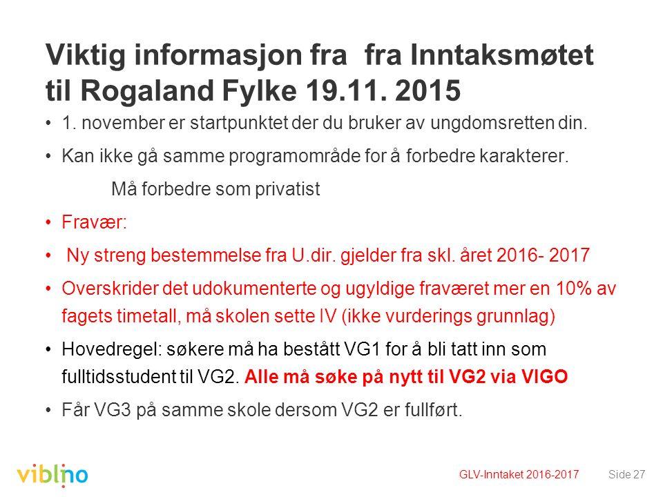 Viktig informasjon fra fra Inntaksmøtet til Rogaland Fylke 19.11. 2015 1. november er startpunktet der du bruker av ungdomsretten din. Kan ikke gå sam