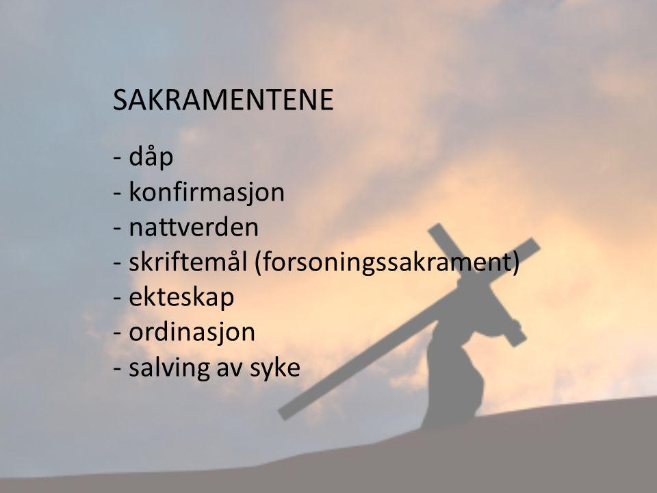 SAKRAMENTENE - dåp - konfirmasjon - nattverden - skriftemål (forsoningssakrament) - ekteskap - ordinasjon - salving av syke
