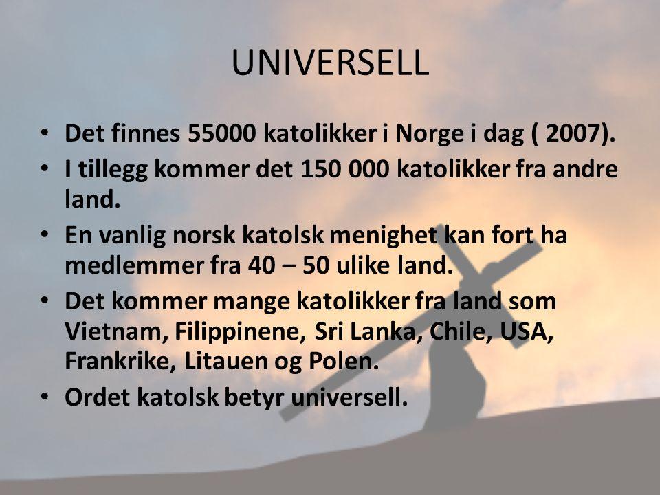 UNIVERSELL Det finnes 55000 katolikker i Norge i dag ( 2007). I tillegg kommer det 150 000 katolikker fra andre land. En vanlig norsk katolsk menighet