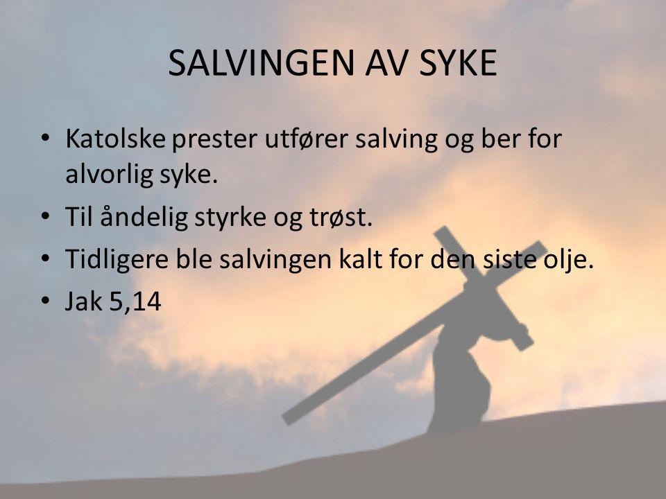 SALVINGEN AV SYKE Katolske prester utfører salving og ber for alvorlig syke.