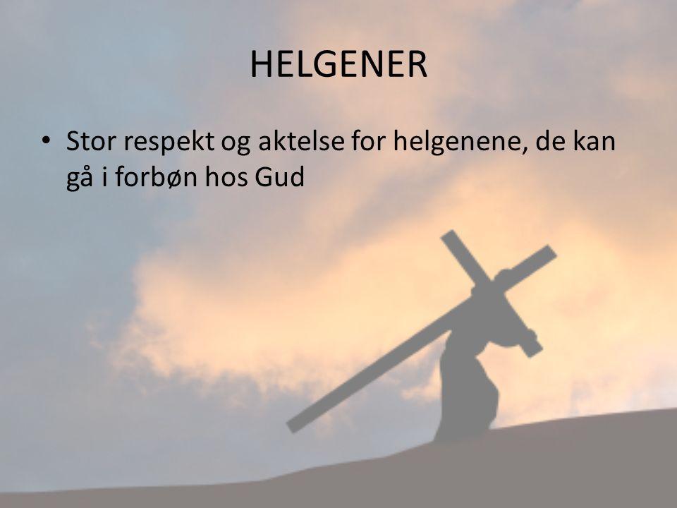 HELGENER Stor respekt og aktelse for helgenene, de kan gå i forbøn hos Gud