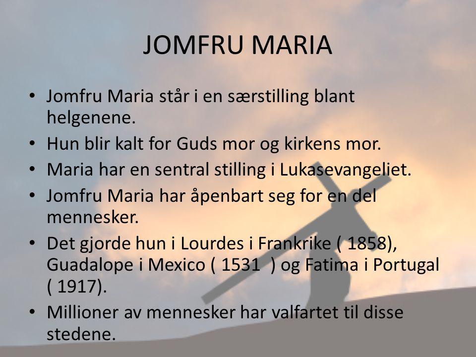 JOMFRU MARIA Jomfru Maria står i en særstilling blant helgenene. Hun blir kalt for Guds mor og kirkens mor. Maria har en sentral stilling i Lukasevang