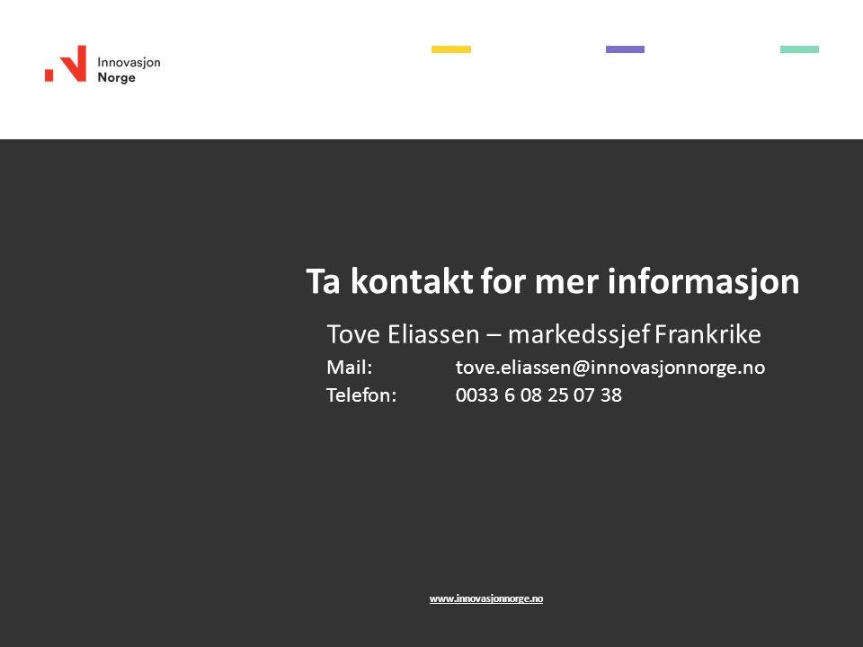 Ta kontakt for mer informasjon Tove Eliassen – markedssjef Frankrike Mail: tove.eliassen@innovasjonnorge.no Telefon: 0033 6 08 25 07 38 www.innovasjon