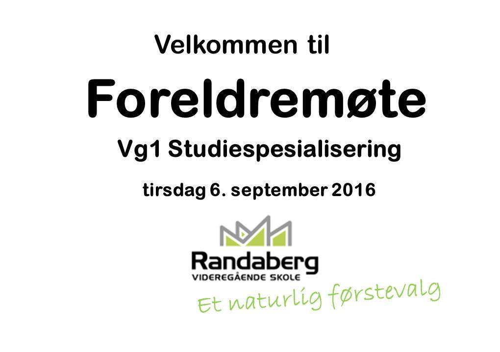 Foreldremøte Vg1 Studiespesialisering tirsdag 6. september 2016 Velkommen til Et naturlig førstevalg