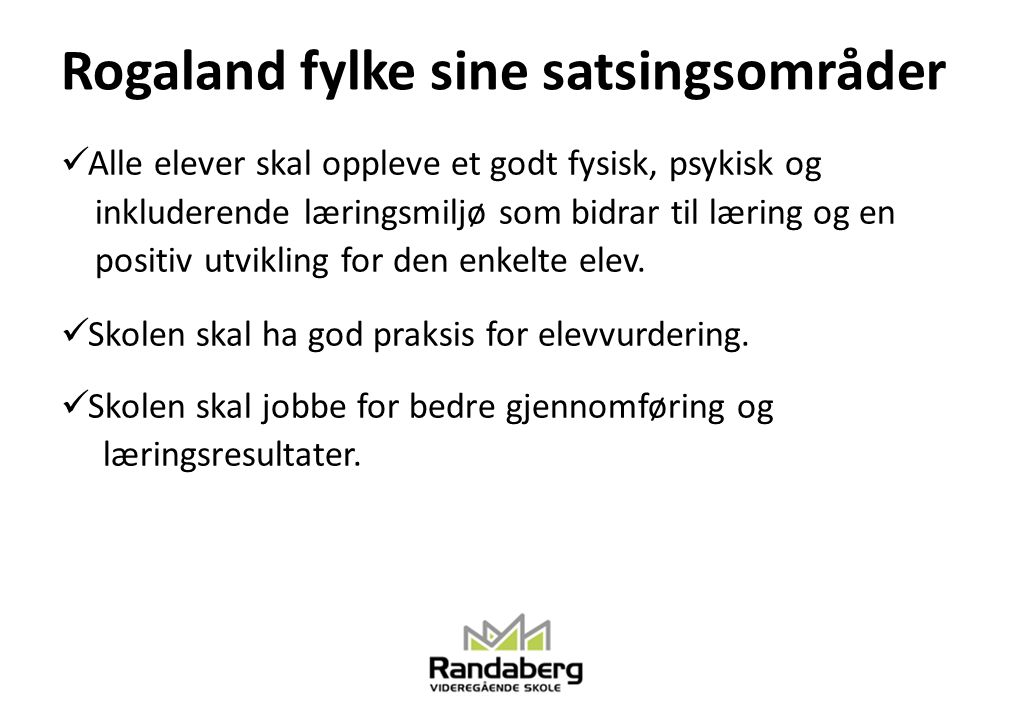 Rogaland fylke sine satsingsområder Alle elever skal oppleve et godt fysisk, psykisk og inkluderende læringsmiljø som bidrar til læring og en positiv
