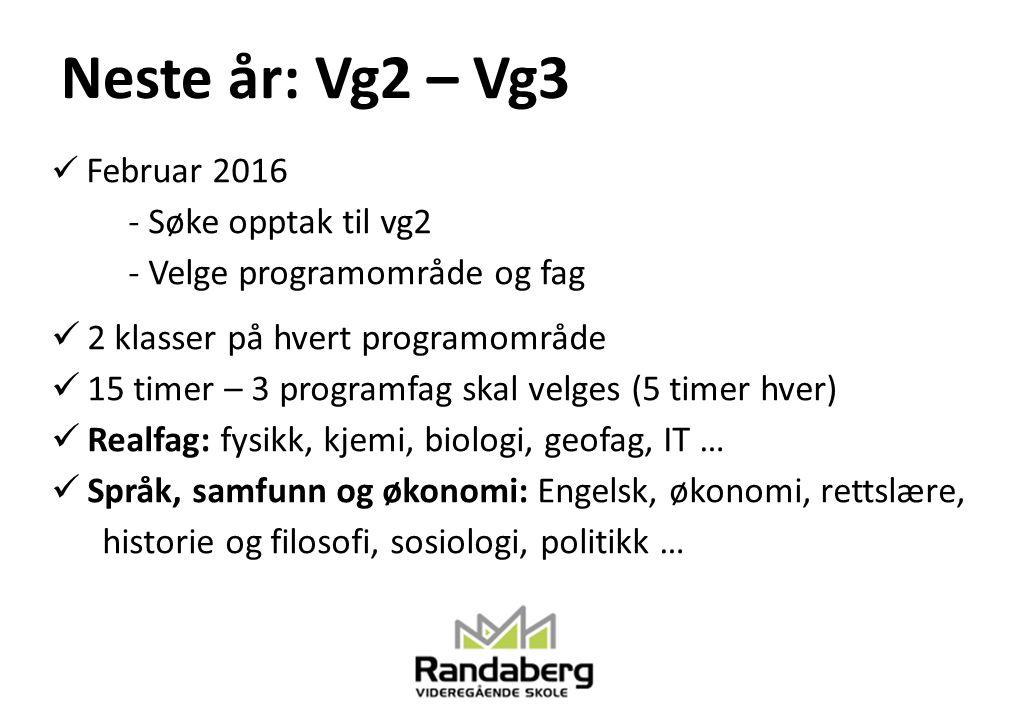 Neste år: Vg2 – Vg3 Februar 2016 - Søke opptak til vg2 - Velge programområde og fag 2 klasser på hvert programområde 15 timer – 3 programfag skal velg