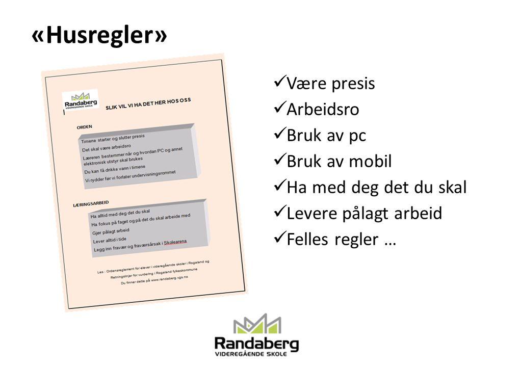«Husregler» Være presis Arbeidsro Bruk av pc Bruk av mobil Ha med deg det du skal Levere pålagt arbeid Felles regler …