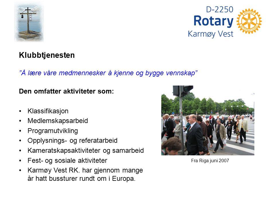 Fra Riga juni 2007 Klubbtjenesten Å lære våre medmennesker å kjenne og bygge vennskap Den omfatter aktiviteter som: Klassifikasjon Medlemskapsarbeid Programutvikling Opplysnings- og referatarbeid Kameratskapsaktiviteter og samarbeid Fest- og sosiale aktiviteter Karmøy Vest RK.