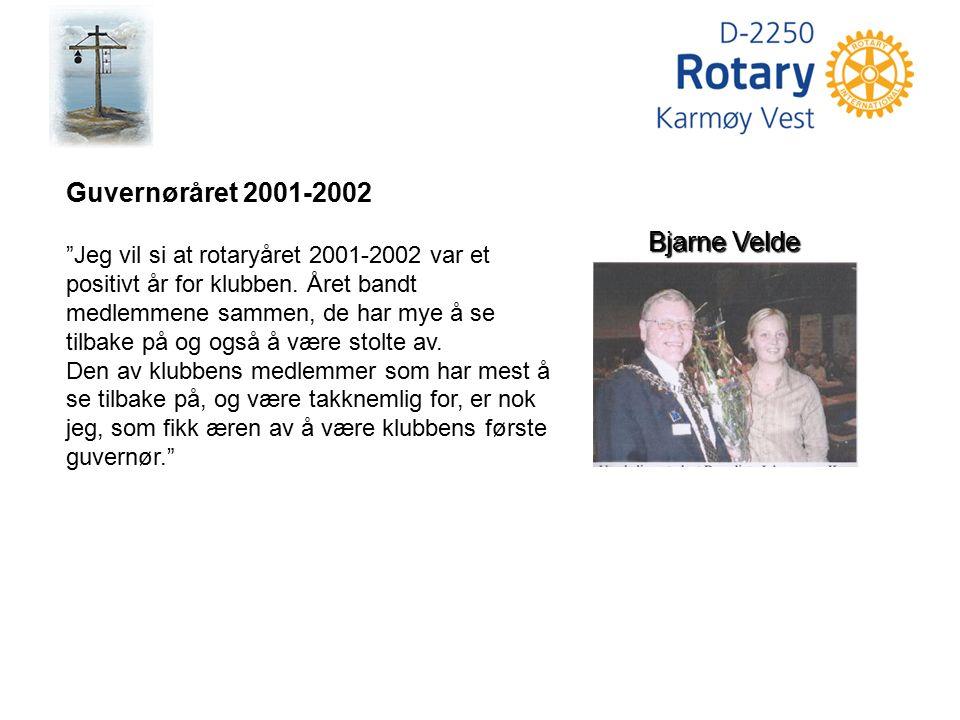 """Bjarne Velde Guvernøråret 2001-2002 """"Jeg vil si at rotaryåret 2001-2002 var et positivt år for klubben. Året bandt medlemmene sammen, de har mye å se"""