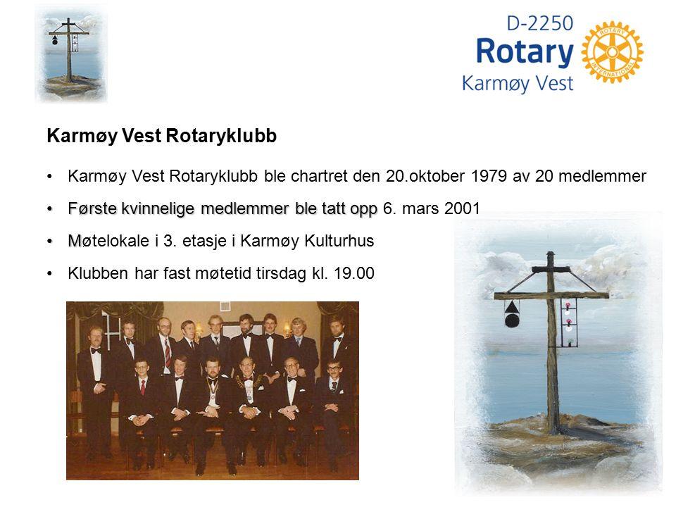 Karmøy Vest Rotaryklubb ble chartret den 20.oktober 1979 av 20 medlemmer Første kvinnelige medlemmer ble tatt oppFørste kvinnelige medlemmer ble tatt opp 6.