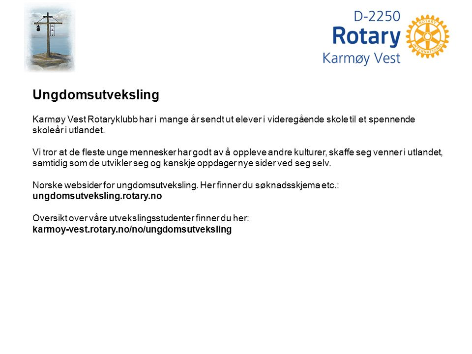 Ungdomsutveksling Karmøy Vest Rotaryklubb har i mange år sendt ut elever i videregående skole til et spennende skoleår i utlandet. Vi tror at de flest
