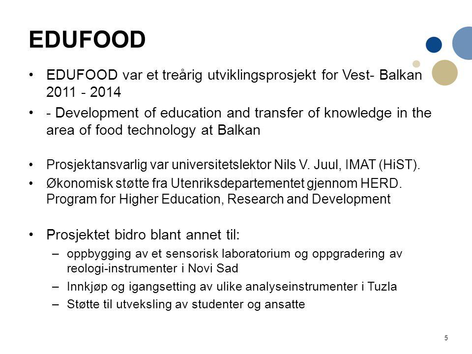 5 EDUFOOD EDUFOOD var et treårig utviklingsprosjekt for Vest- Balkan 2011 - 2014 - Development of education and transfer of knowledge in the area of f