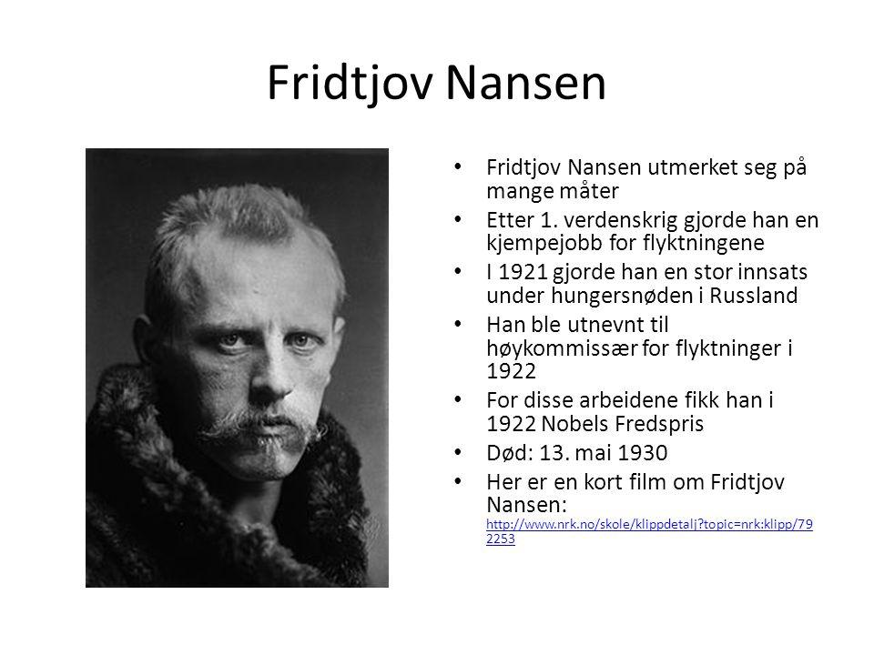 Fridtjov Nansen Fridtjov Nansen utmerket seg på mange måter Etter 1. verdenskrig gjorde han en kjempejobb for flyktningene I 1921 gjorde han en stor i