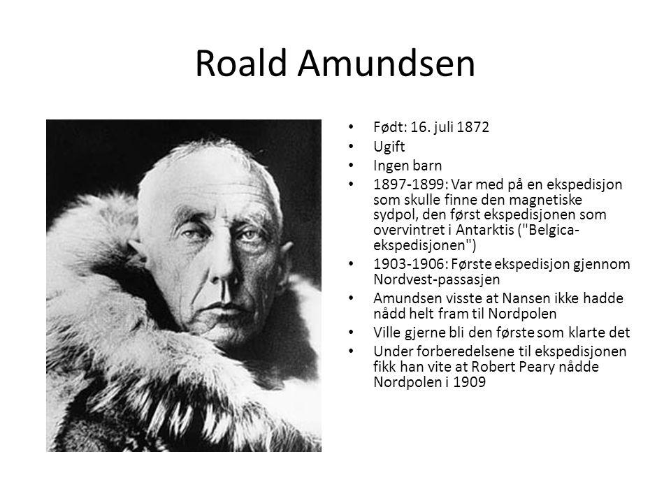 Roald Amundsen Født: 16. juli 1872 Ugift Ingen barn 1897-1899: Var med på en ekspedisjon som skulle finne den magnetiske sydpol, den først ekspedisjon