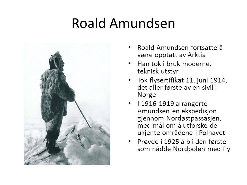 Roald Amundsen Roald Amundsen fortsatte å være opptatt av Arktis Han tok i bruk moderne, teknisk utstyr Tok flysertifikat 11. juni 1914, det aller før