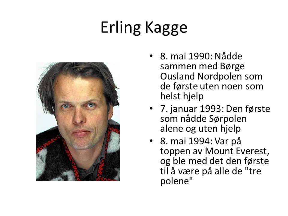 Erling Kagge 8. mai 1990: Nådde sammen med Børge Ousland Nordpolen som de første uten noen som helst hjelp 7. januar 1993: Den første som nådde Sørpol